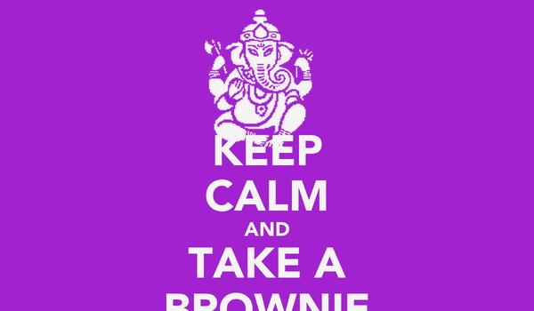 KEEP CALM AND TAKE A BROWNIE