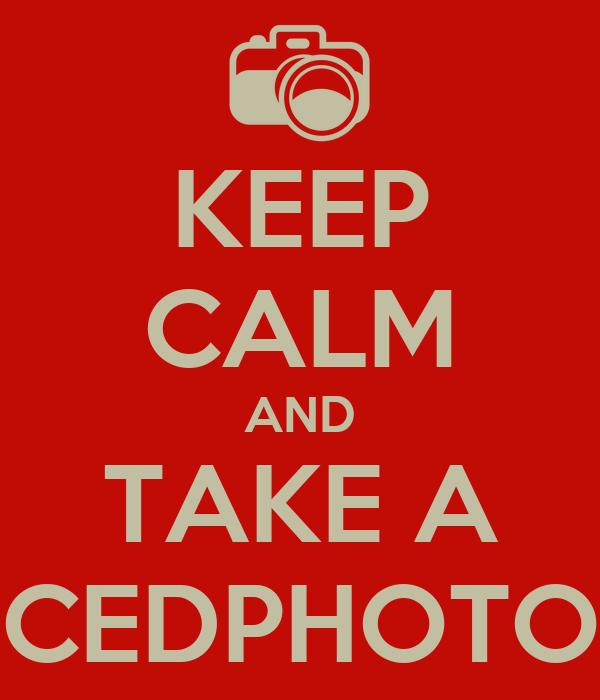 KEEP CALM AND TAKE A CEDPHOTO