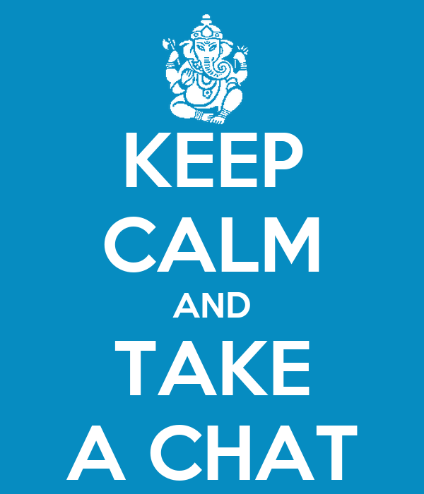 KEEP CALM AND TAKE A CHAT