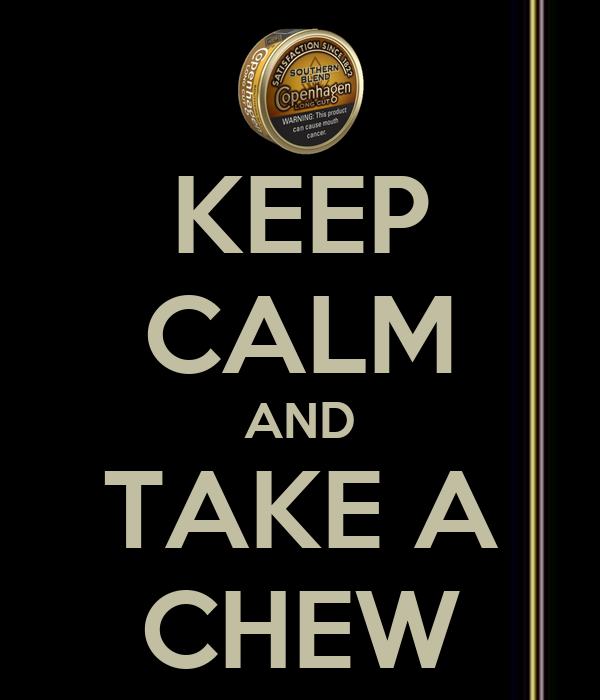 KEEP CALM AND TAKE A CHEW