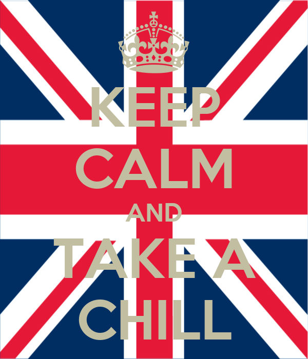 KEEP CALM AND TAKE A CHILL