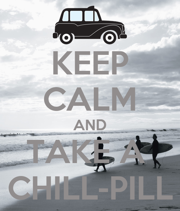 KEEP CALM AND TAKE A  CHILL-PILL