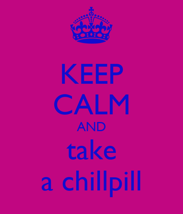 KEEP CALM AND take a chillpill