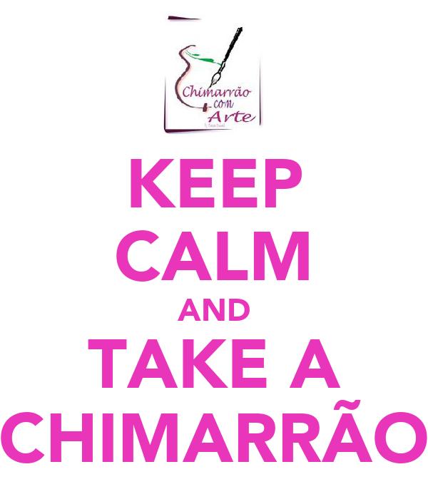 KEEP CALM AND TAKE A CHIMARRÃO