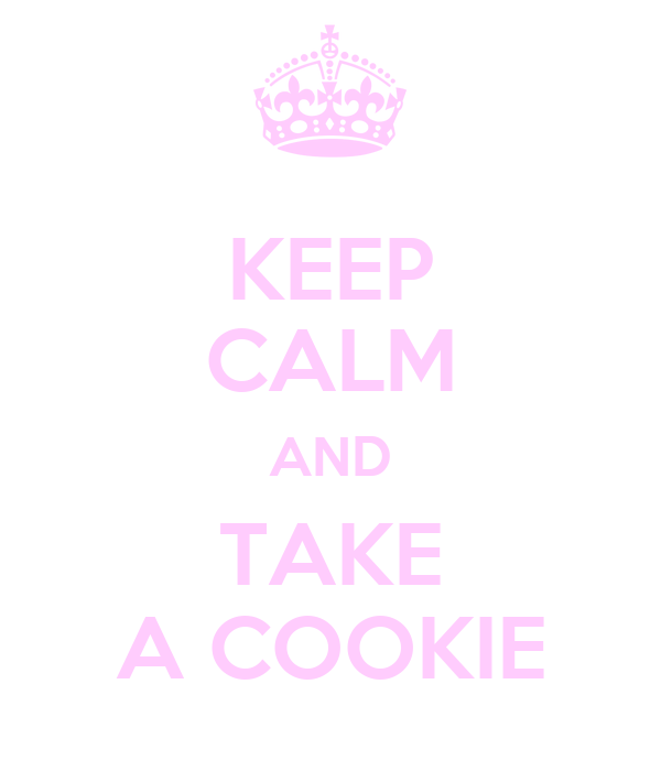 KEEP CALM AND TAKE A COOKIE