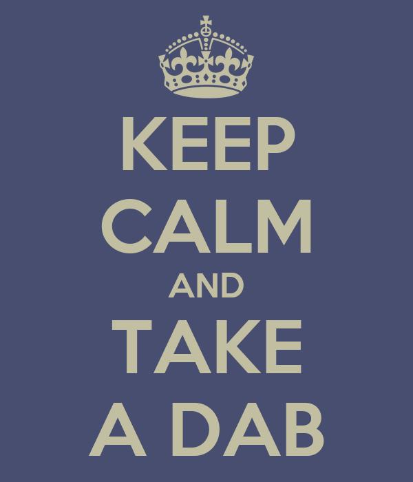 KEEP CALM AND TAKE A DAB