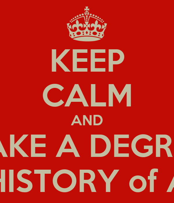 KEEP CALM AND TAKE A DEGREE IN HISTORY of ART