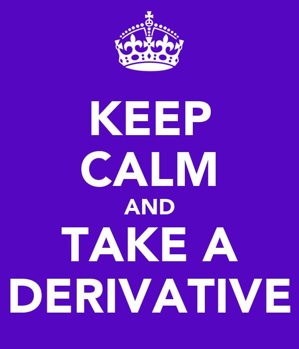 KEEP CALM AND TAKE A DERIVATIVE