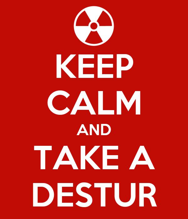 KEEP CALM AND TAKE A DESTUR
