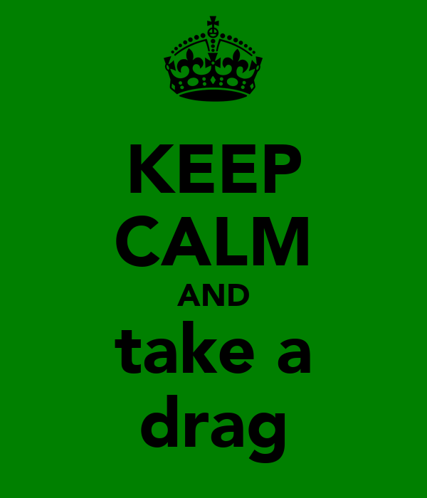 KEEP CALM AND take a drag
