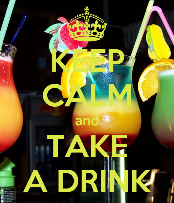 KEEP CALM and TAKE A DRINK