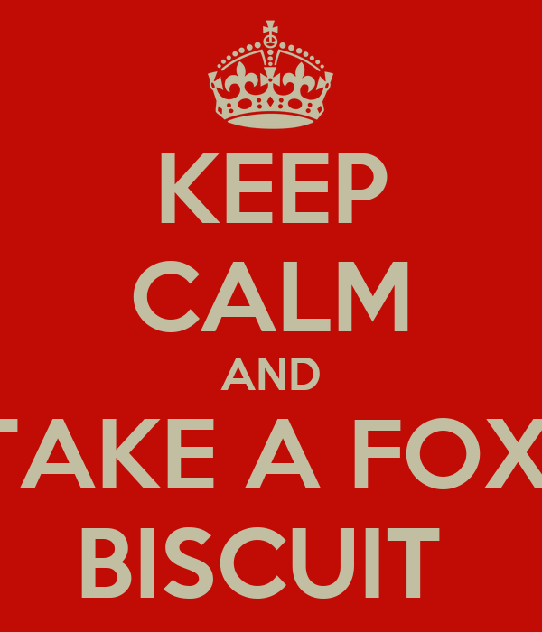 KEEP CALM AND TAKE A FOX  BISCUIT