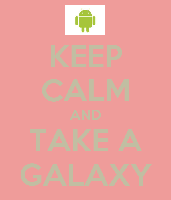 KEEP CALM AND TAKE A GALAXY
