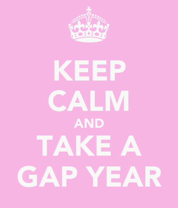 KEEP CALM AND TAKE A GAP YEAR