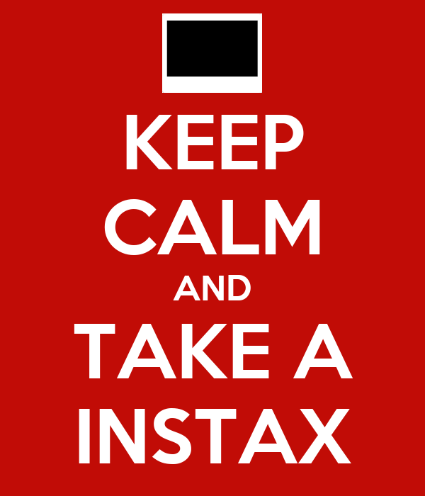 KEEP CALM AND TAKE A INSTAX