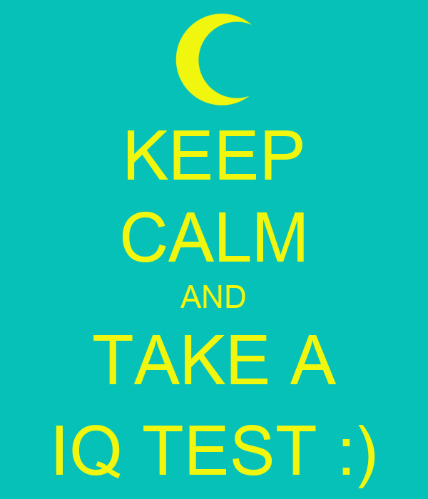 KEEP CALM AND TAKE A IQ TEST :)