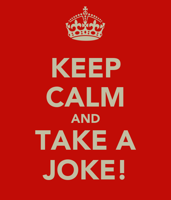 KEEP CALM AND TAKE A JOKE!