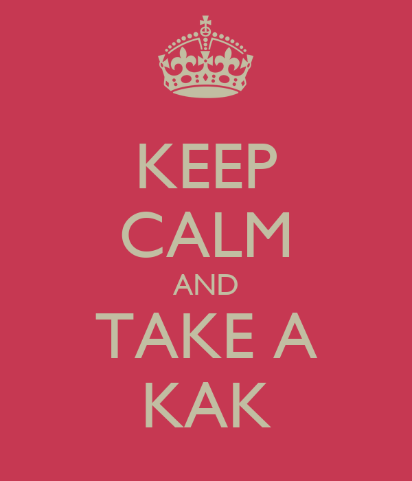 KEEP CALM AND TAKE A KAK