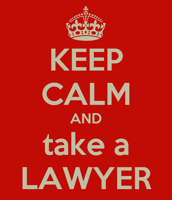 KEEP CALM AND take a LAWYER