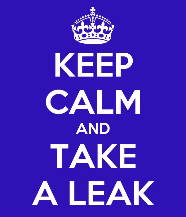 KEEP CALM AND TAKE A LEAK