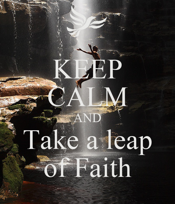 KEEP CALM AND Take a leap of Faith