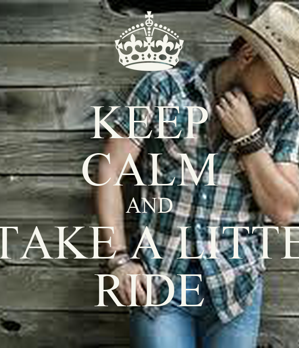KEEP CALM AND TAKE A LITTE RIDE