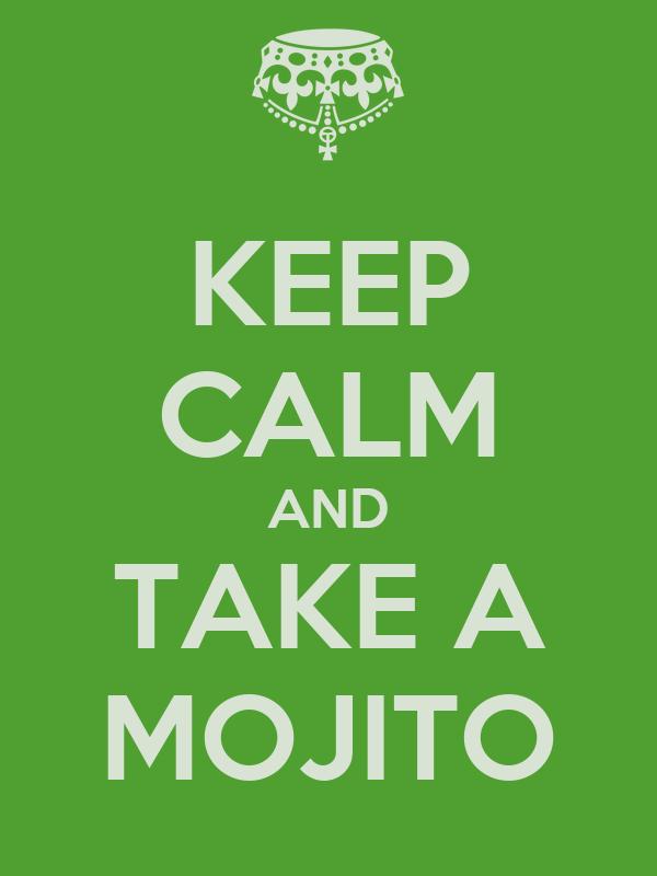KEEP CALM AND TAKE A MOJITO