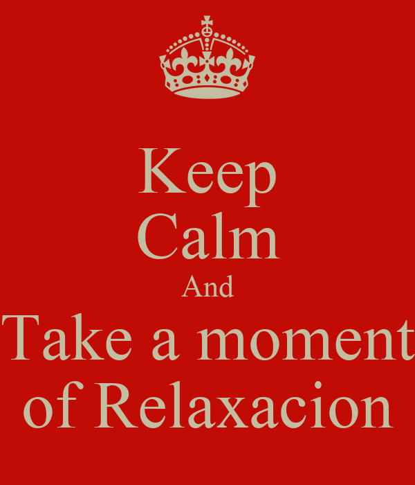 Keep Calm And  Take a moment  of Relaxacion