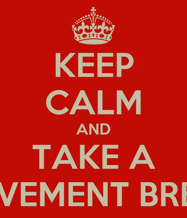 KEEP CALM AND TAKE A MOVEMENT BREAK