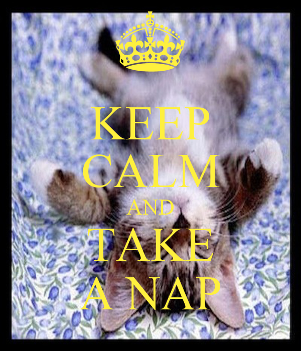 KEEP CALM AND TAKE A NAP