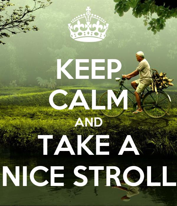 KEEP CALM AND TAKE A NICE STROLL