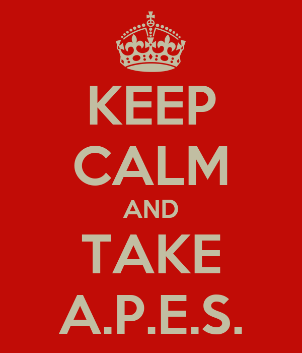 KEEP CALM AND TAKE A.P.E.S.