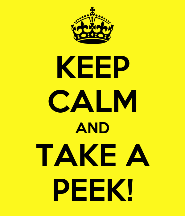 KEEP CALM AND TAKE A PEEK!