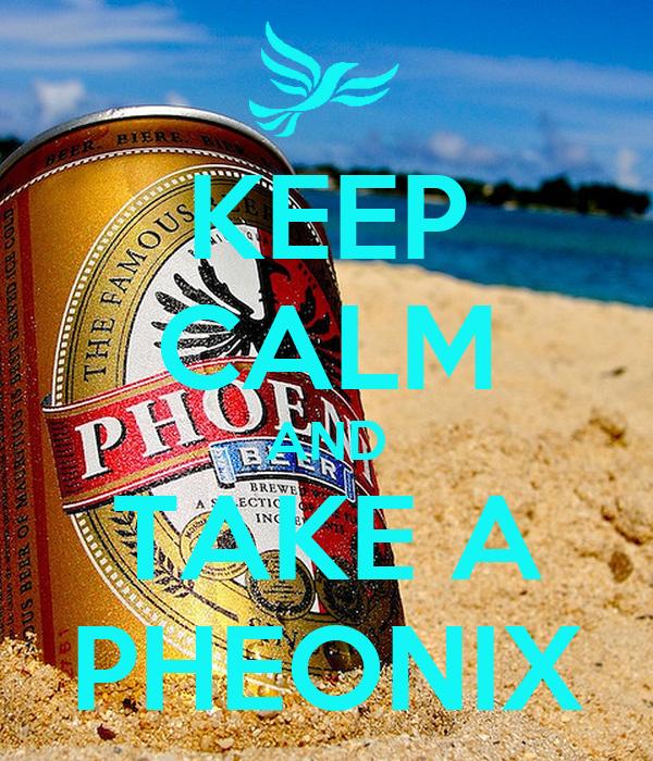 KEEP CALM AND TAKE A PHEONIX