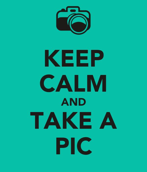 KEEP CALM AND TAKE A PIC