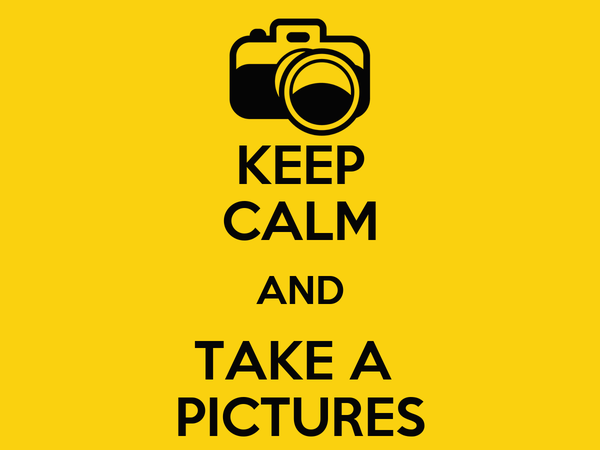 KEEP CALM AND TAKE A  PICTURES