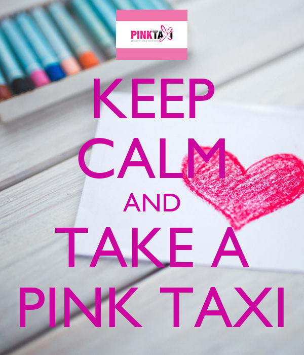 KEEP CALM AND TAKE A PINK TAXI
