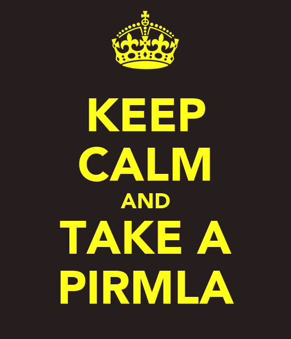 KEEP CALM AND TAKE A PIRMLA