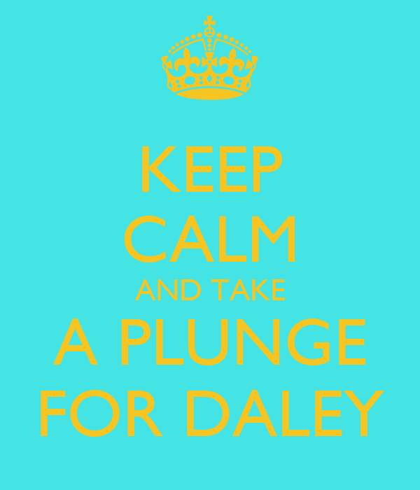 KEEP CALM AND TAKE A PLUNGE FOR DALEY
