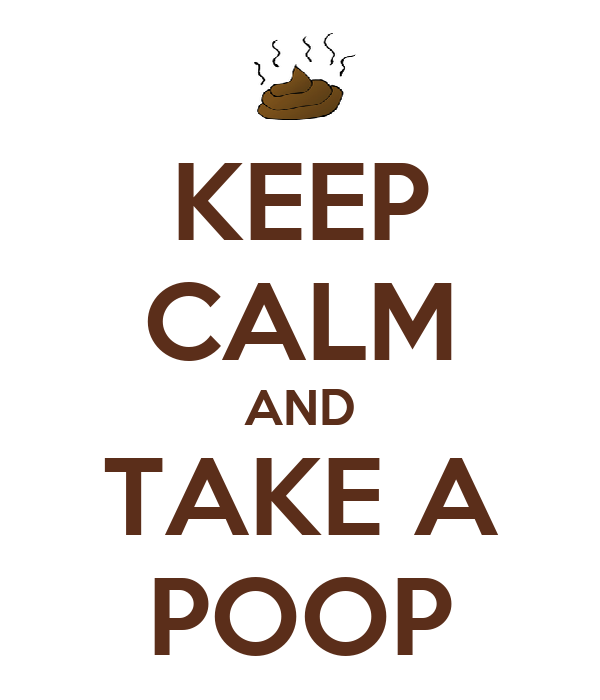 KEEP CALM AND TAKE A POOP