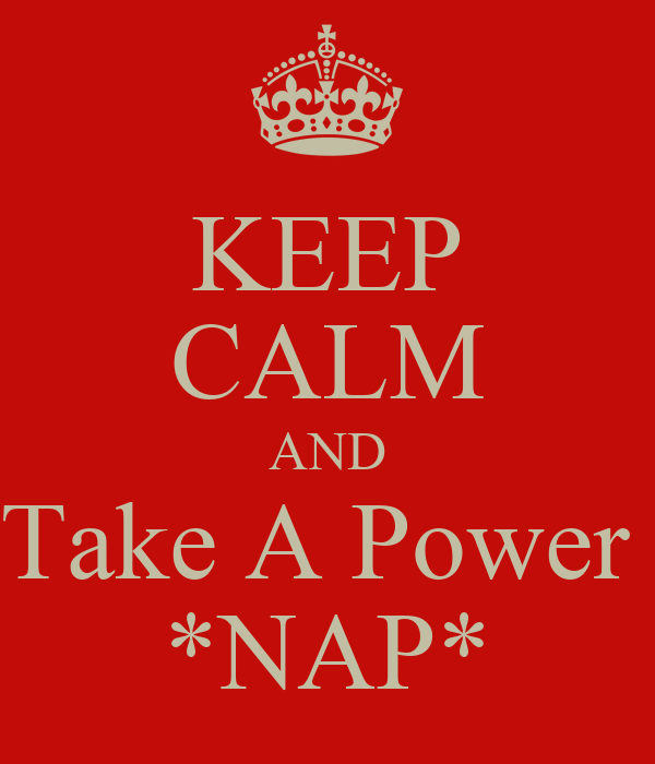 KEEP CALM AND Take A Power  *NAP*
