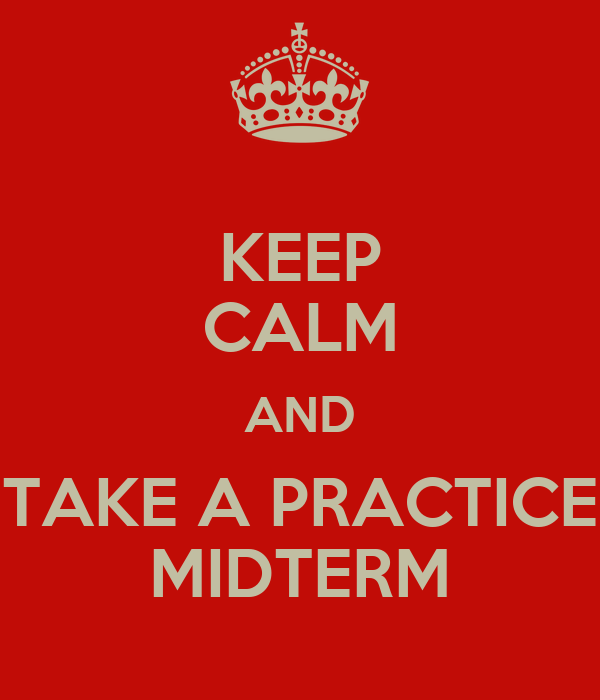 KEEP CALM AND TAKE A PRACTICE MIDTERM