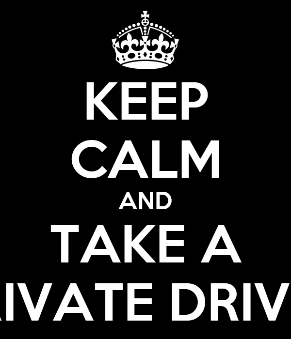 KEEP CALM AND TAKE A PRIVATE DRIVER