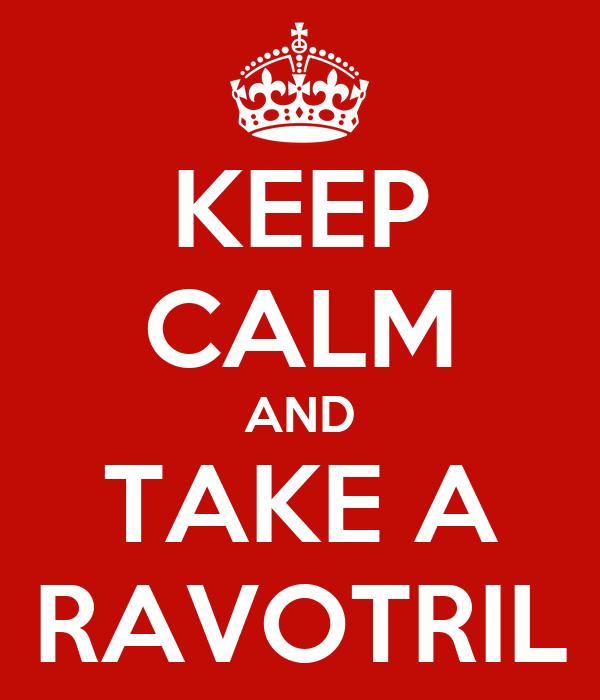 KEEP CALM AND TAKE A RAVOTRIL