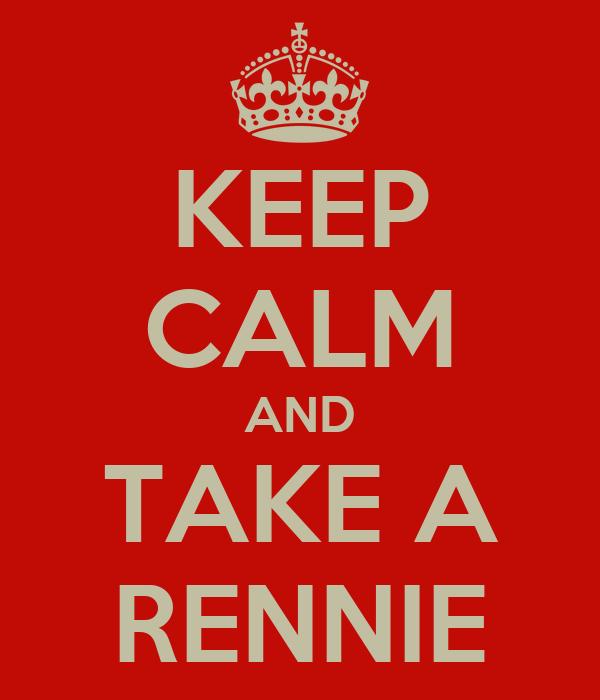 KEEP CALM AND TAKE A RENNIE