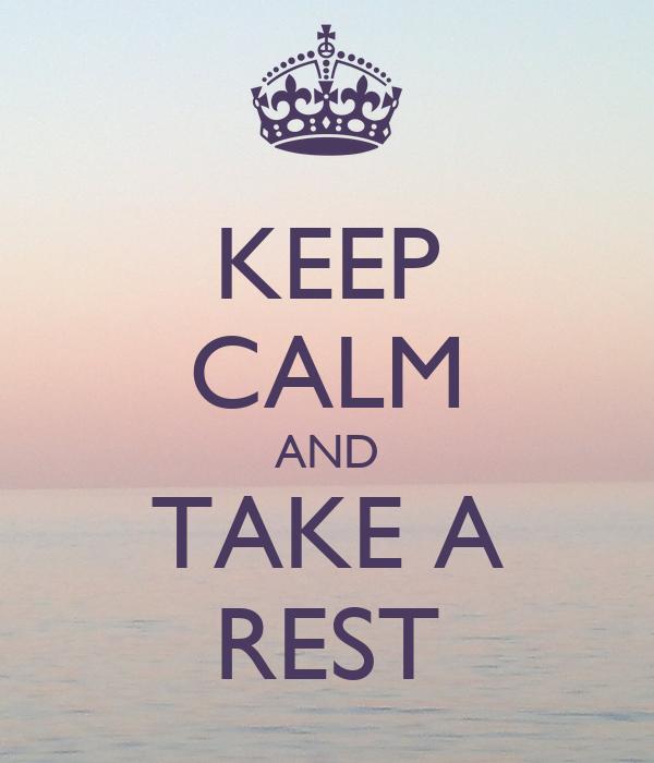 KEEP CALM AND TAKE A REST