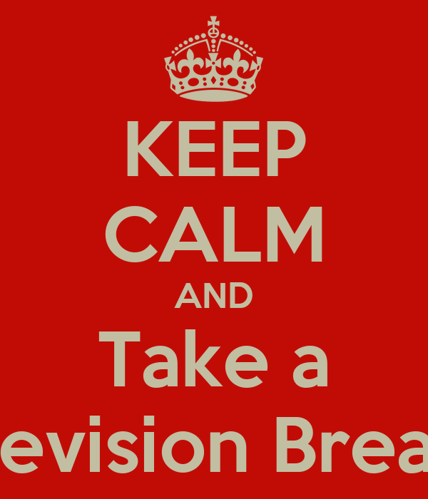 KEEP CALM AND Take a Revision Break