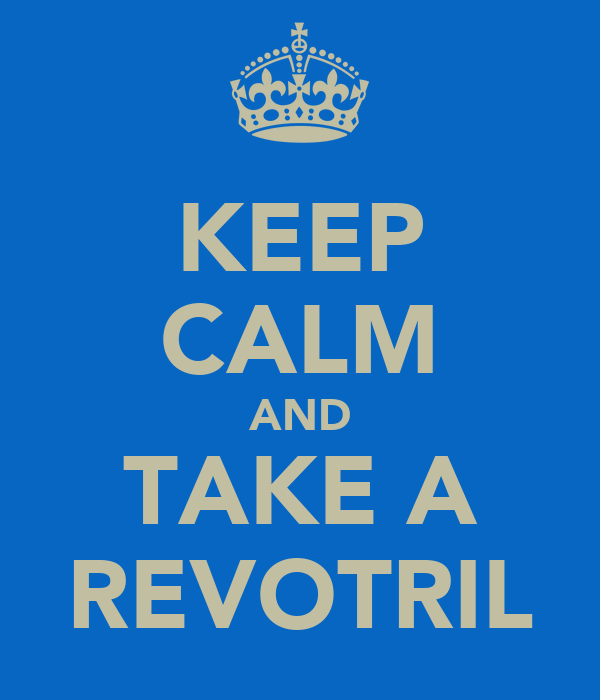 KEEP CALM AND TAKE A REVOTRIL