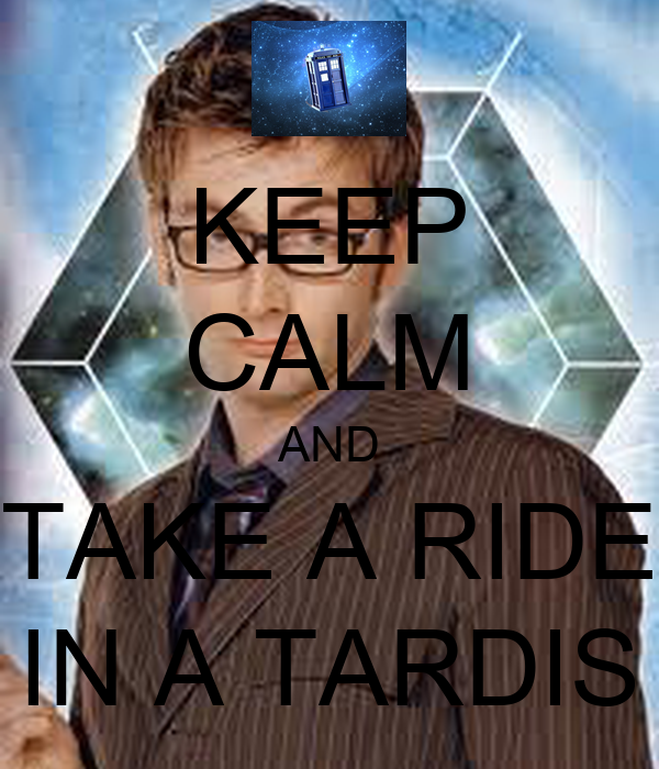 KEEP CALM AND TAKE A RIDE IN A TARDIS