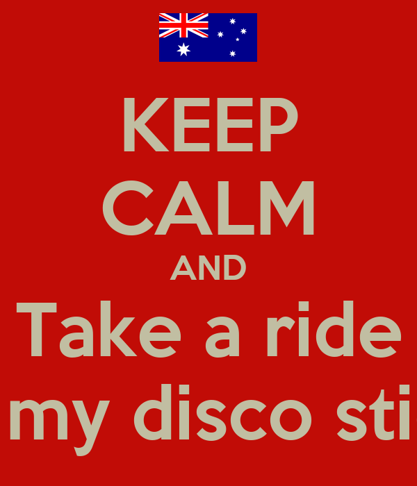KEEP CALM AND Take a ride In my disco stick